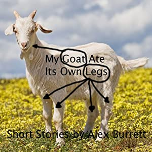 My Goat Ate Its Own Legs | [Alex Burrett]