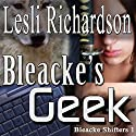 Bleacke's Geek (Bleacke Shifters) (       UNABRIDGED) by Lesli Richardson Narrated by Audrey Lusk