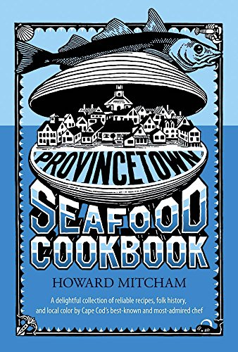 The Provincetown Seafood Cookbook by Howard Mitcham