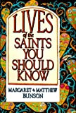 Lives of the Saints You Should Know (0879735767) by Bunson, Margaret R.