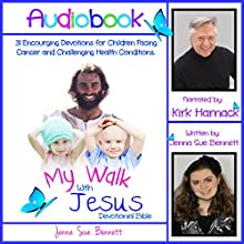 My Walk with Jesus Devotional Bible: 31 Encouraging Devotions for Children Facing Cancer and Challenging Health Conditions Audiobook by Jenna Sue Bennett Narrated by Kirk Harnack