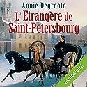 L'Étrangère de Saint-Pétersbourg | Livre audio Auteur(s) : Annie Degroote Narrateur(s) : Annie Degroote