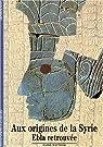 Aux origines de la Syrie : Ebla retrouvée par Matthiae
