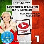 Aprender Italiano - Texto Paralelo - Fácil de Leer - Fácil de Escuchar: Curso en Audio, No. 1 [Learn Italian - Parallel Text - Easy Reader - Easy Audio: Audio Course, No. 1]: Lectura Fácil en Italiano    Polyglot Planet