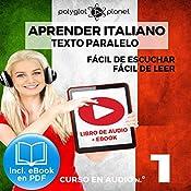 Aprender Italiano - Texto Paralelo - Fácil de Leer - Fácil de Escuchar: Curso en Audio, No. 1 [Learn Italian - Parallel Text - Easy Reader - Easy Audio: Audio Course, No. 1]: Lectura Fácil en Italiano |  Polyglot Planet