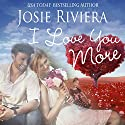 I Love You More Audiobook by Josie Riviera Narrated by Liz Baechel