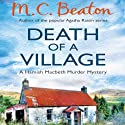 Death of a Village: Hamish Macbeth, Book 18 Audiobook by M. C. Beaton Narrated by David Monteath