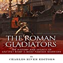 The Roman Gladiators: The History and Legacy of Ancient Rome's Most Famous Warriors Audiobook by  Charles River Editors Narrated by Michael Gilboe