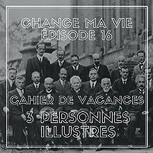 Cahier de vacances : trois personnes illustres (Change ma vie 16) Magazine Audio Auteur(s) : Clotilde Dusoulier Narrateur(s) : Clotilde Dusoulier
