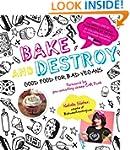 Bake and Destroy: Good Food for Bad V...