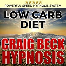 Low Carb Diet: Craig Beck Hypnosis Speech by Craig Beck Narrated by Craig Beck