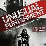 Unusual Punishment: Inside the Walla Walla Prison, 1970-1985   Christopher Murray