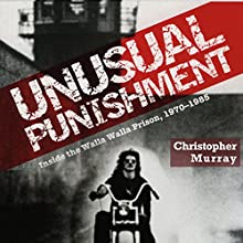 Unusual Punishment: Inside the Walla Walla Prison, 1970-1985 | Livre audio Auteur(s) : Christopher Murray Narrateur(s) : John N Gully