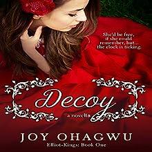 Decoy: Elliot-Kings, Book 1 Audiobook by Joy Ohagwu Narrated by Andrea Tuszynski