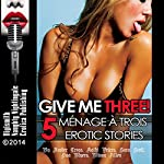 Give Me Three! 5 FFM Ménage à Trois Erotica Stories | Amber Cross,Kathi Peters,Sara Scott,Lisa Myers,Missy Allen