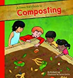 Richard Lay Green Kid's Guide to Composting (Green Kid's Guide to Gardening!)