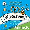 Na servus! Wie ich lernte, die Bayern zu lieben Hörbuch von Sebastian Glubrecht Gesprochen von: Sebastian Glubrecht