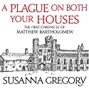 A Plague on Both Your Houses: The First Chronicle of Matthew Bartholomew Hörbuch von Susanna Gregory Gesprochen von: David Thorpe