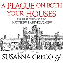 A Plague on Both Your Houses: The First Chronicle of Matthew Bartholomew Audiobook by Susanna Gregory Narrated by David Thorpe