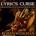Lyric's Curse: Dragonblood Sagas, Book 1 Audiobook by Robyn Wideman Narrated by Erik Sandvold