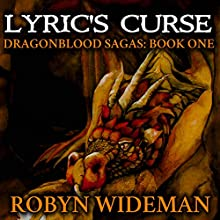 Lyric's Curse: Dragonblood Sagas, Book 1 Audiobook by Robyn Wideman Narrated by Erik Sandvold