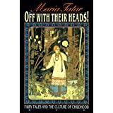 Off with Their Heads! Fairy Tales and the Culture of Childhood ~ Maria Tatar