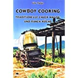 "Cowboy Cooking - Traditionelle Chuck Wagon- und Ranch-K�chevon ""Buffalo Verlag"""