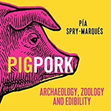 Pig/Pork: Archaeology, Zoology and Edibility Audiobook by Pía Spry-Marqués Narrated by Antonia Beamish