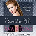 A Scandalous Wife: Scandalous Series, Book 1 - Volume 1 Hörbuch von Ava Stone Gesprochen von: Stevie Zimmerman