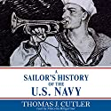 A Sailor's History of the U.S. Navy Audiobook by Thomas J. Cutler Narrated by Malcolm Hillgartner