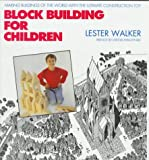 Block Building for Children: Making Buildings of the World with the Ultimate Construction Toy (0879516097) by Lester R. Walker