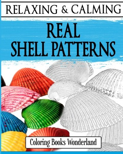 Relaxing and Calming Real Shell Patterns - Coloring Books For Grownups (Coloring...