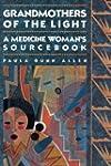 Grandmothers of The Light: A Medicine...
