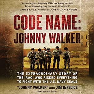 Code Name: Johnny Walker: The Extraordinary Story of the Iraqi Who Risked Everything to Fight with the U.S. Navy SEALs | [Johnny Walker, Jim DeFelice]