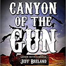 Canyon of the Gun: Loner with a Badge Western Series, Book 2 Audiobook by Jeff Breland Narrated by T.J. Dasch