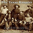 The Texas Rangers: The History and Legacy of the West's Most Famous Law Enforcement Agency Hörbuch von  Charles River Editors Gesprochen von: Scott Clem