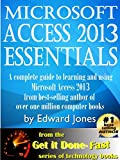 Microsoft Access 2013 Essentials: Get It Done FAST! (The Get It Done FAST Series Book 18)