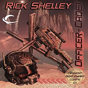Officer-Cadet: Dirigent Mercenary Corps, Book 1 | [Rick Shelley]