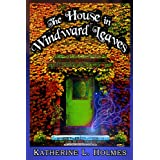 The House in Windward Leaves (Kindle Edition) By Katherine L. Holmes