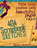 404 Scrapbooking Sketches: Turn Your Photos into Beautiful Pages Fast. (Beautiful Scrapbook Pages Fast)