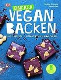 Einfach vegan backen: Süß & herzhaft - zum Genießen & Wohlfühlen