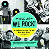img - for We Rock! (Music Lab): A Fun Family Guide for Exploring Rock Music History: From Elvis and the Beatles to Ray Charles and The Ramones, Includes Bios, ... Activities for the Whole Family! (Lab Series) book / textbook / text book