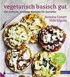 Vegetarisch basisch gut: 100 einfache basische Rezepte f�r Geniesser