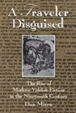 Traveler Disguised: The Rise of Modern Yiddish Fiction in the Nineteenth Century (Judaic Traditions in Literature, Music, and Art)