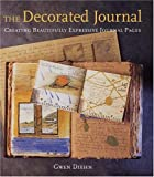 cover of The Decorated Journal : Creating Beautifully Expressive Journal Pages