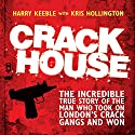 Crack House: The Incredible True Story of the Man Who Took On London's Crack Gangs and Won Audiobook by Harry Keeble, Kris Hollington Narrated by Damian Lynch