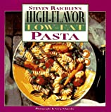 : High Flavor, Low-fat Pasta Cookbook: Steven Raichlen's