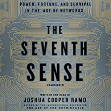 The Seventh Sense: Power, Fortune, and Survival in the Age of Networks | Livre audio Auteur(s) : Joshua Cooper Ramo Narrateur(s) : Joshua Cooper Ramo