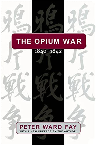 Opium War, 1840-1842: Barbarians in the Celestial Empire in the Early Part of the Nineteenth Century and the War by Which They Forced Her Gates written by Peter Ward Fay