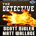 The Detective: The Galactic Football League Novellas Audiobook by Matt Wallace, Scott Sigler Narrated by Scott Sigler